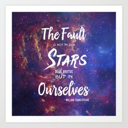 The Fault is not in our Stars, Dear Brutus Art Print
