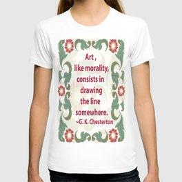 Art, like Morality - G. K. Chesterton Quote T-shirt