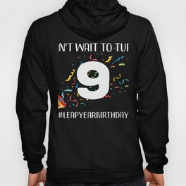 Funny Leap Year 36th Birthday Leapling Can't Wait to Turn 9 print Hoody