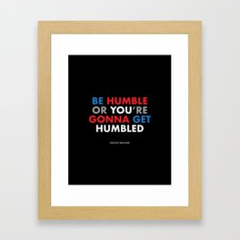 """Be humble or you're gonna get humbled"" Jocko Willink Framed Art Print"