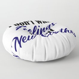 Want New Clothes Not Feelings Funny Emo Sarcastic Floor Pillow