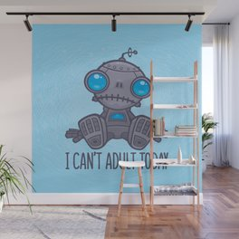 I Can't Adult Today Sad Robot Wall Mural