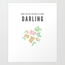 Don't Be Like The Rest of Them, Darling Art Print