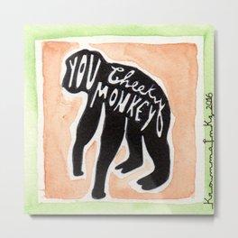 You Cheeky Monkey Metal Print