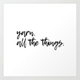Yarn. All the things. Art Print