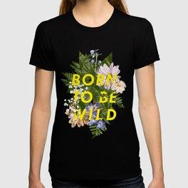 Born To Be Wild I T-shirt