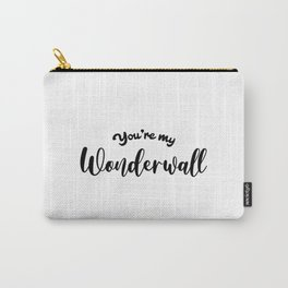 You're My Wonderwall Carry-All Pouch