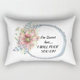 I'm Sweet, but I Will Fuck You Up! Rectangular Pillow