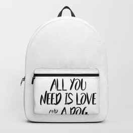 All you need is love and a dog quote Backpack