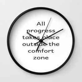 All progree takes place outside the comfort zone - Motivational quote Wall Clock
