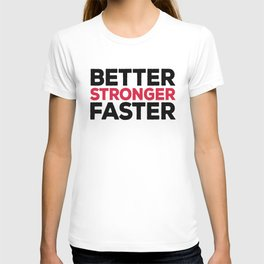 Better Stronger Faster Gym Quote T-shirt