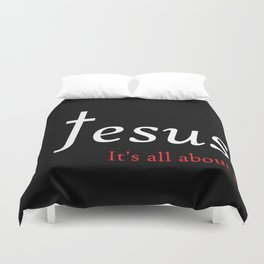 Jesus - It's All About Him Duvet Cover