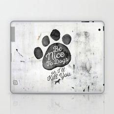 Be Nice To Dogs Laptop & iPad Skin