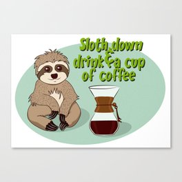 Sloth down & drink a cup of coffee Canvas Print