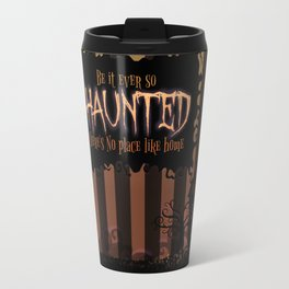Be it ever so Haunted, there's no place like Home - Brown Travel Mug