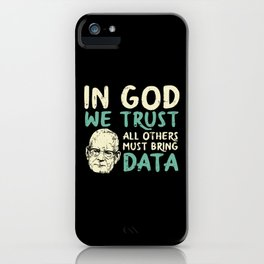 In God We Trust All Others Must Bring Data iPhone Case