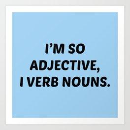 I'm So Adjective Art Print
