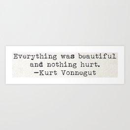 """Everything was beautiful and nothing hurt."" -Kurt Vonnegut  Art Print"