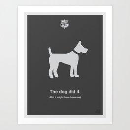 The Dog Did It Art Print