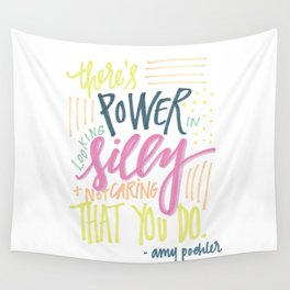 there's power in looking silly and not caring that you do - amy poehler Wall Tapestry