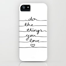 Do The Things You Love Slim Case iPhone (5, 5s)