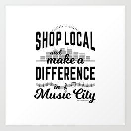 Shop Local and Make a Difference in Music City Art Print