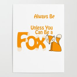 Always Be Yourself Unless You Can Be a Fox Poster