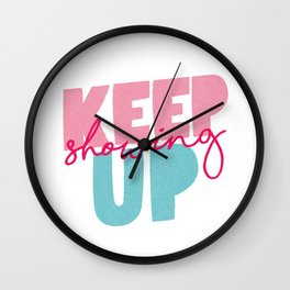 Keep Showing Up pink and blue motivational typography poster bedroom wall home decor Wall Clock