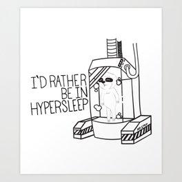 I'd rather be in Hypersleep Art Print