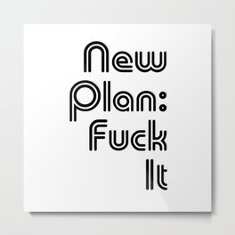 New Plan: Fuck It Metal Print