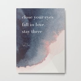 Close your eyes. Fall in love. Stay there. Rumi Metal Print