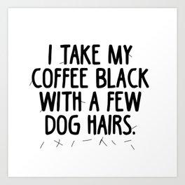 Coffee Dog Hair Art Print