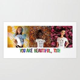 You Are Beautiful, Too! (Midge, Nzinga and Isabela) Art Print
