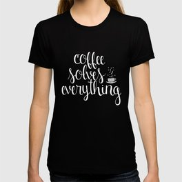 Coffee Solves Everything (inverted) T-shirt