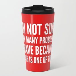 I'M NOT SURE HOW MANY PROBLEMS I HAVE BECAUSE MATH IS ONE OF THEM (Red) Travel Mug