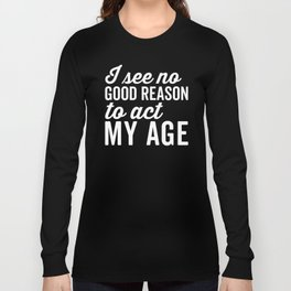 Reason Act My Age Funny Quote Long Sleeve T-shirt