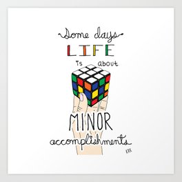 Some Days Life Is About Minor Accomplishments Art Print