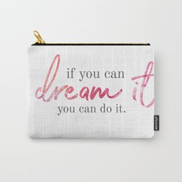 if you can dream it Carry-All Pouch