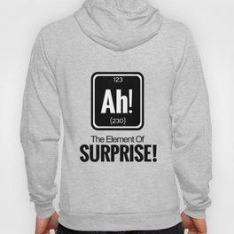 AH! THE ELEMENT OF SURPRISE! Hoody