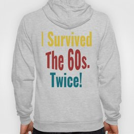 I Survived The Sixties Twice - Birthday T-shirt Hoody