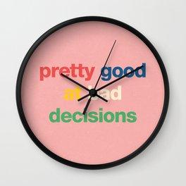Pretty good at bad decisions Wall Clock