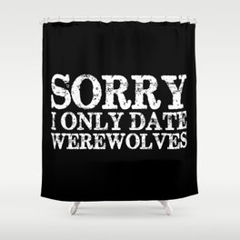 Sorry, I only date werewolves! (Inverted) Shower Curtain