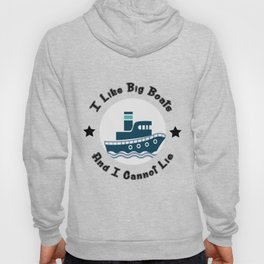 I Like Big Boats And I Cannot Lie Boating Funny Hoody