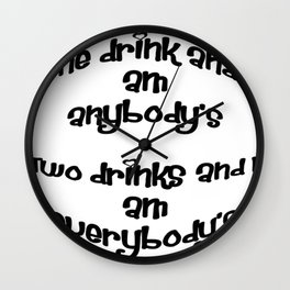 One Drink and I Am Anybody's Wall Clock