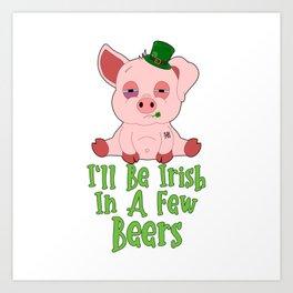 St Patricks Day Pig I'll Be Irish In A Few Beers Art Print