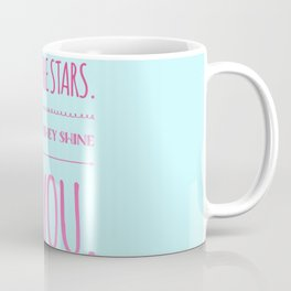 Look at the stars. look how they shine for you Coffee Mug