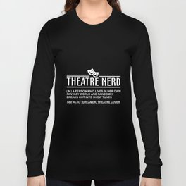 theatre nerd a person who lives in her own fantasy world and randomly breaks out into show tunes see Long Sleeve T-shirt