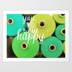 You Make Me Sew Happy Art Print