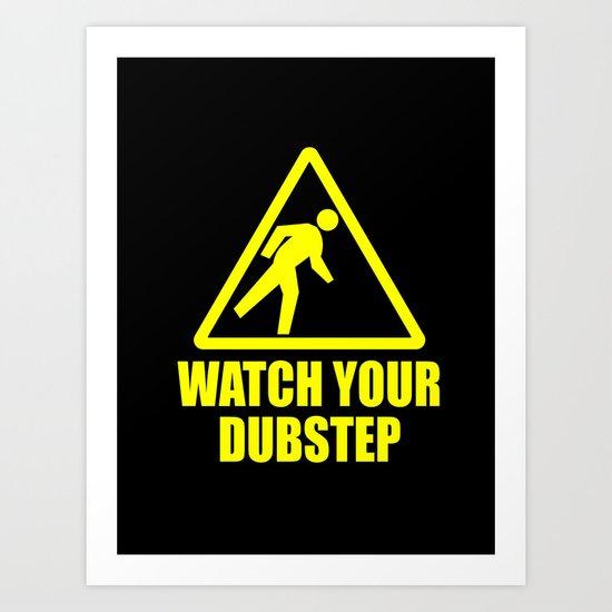 watch your dubstep v2 Art Print