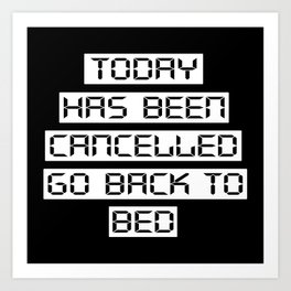 Today has been cancelled, go back to bed (inverted) Art Print